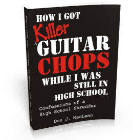 Play Better Lead Guitar - How I Got Killer Guitar Chops While I Was Still in High School: Confessions of A High School Shredder