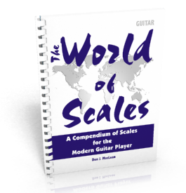 The World of Scales: A Compendium of Scales for the Modern Guitar Player by Don J MacLean